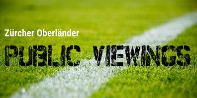 Es gibt sie: Public Viewings im Zürcher Oberland.